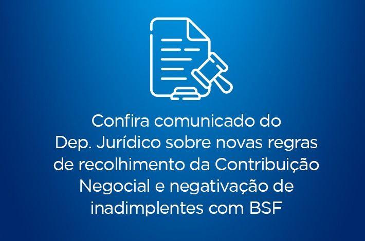 CIRCULAR URGENTE: Confira comunicado do Dep. Jurídico sobre novas regras de recolhimento da Contribuição Negocial e negativação de inadimplentes com BSF