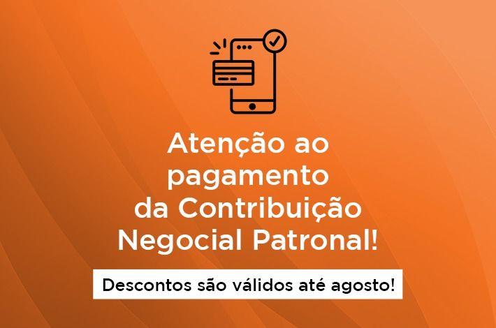 Atenção ao pagamento da Contribuição Negocial Patronal! Descontos são válidos até agosto!