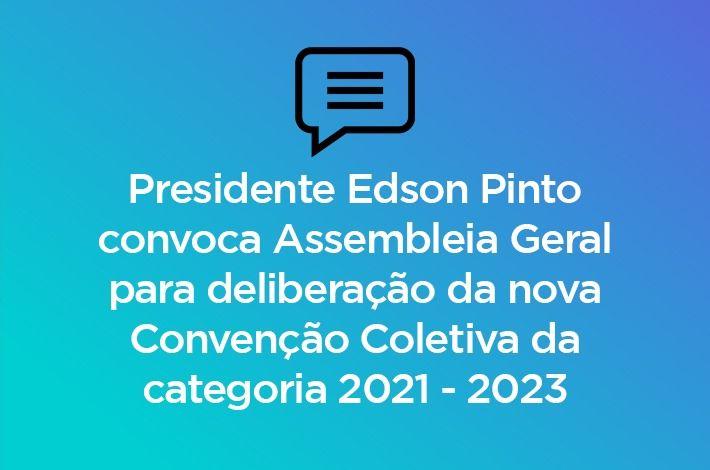 Presidente Edson Pinto convoca Assembleia Geral para deliberação da nova Convenção Coletiva da categoria 2021 – 2023